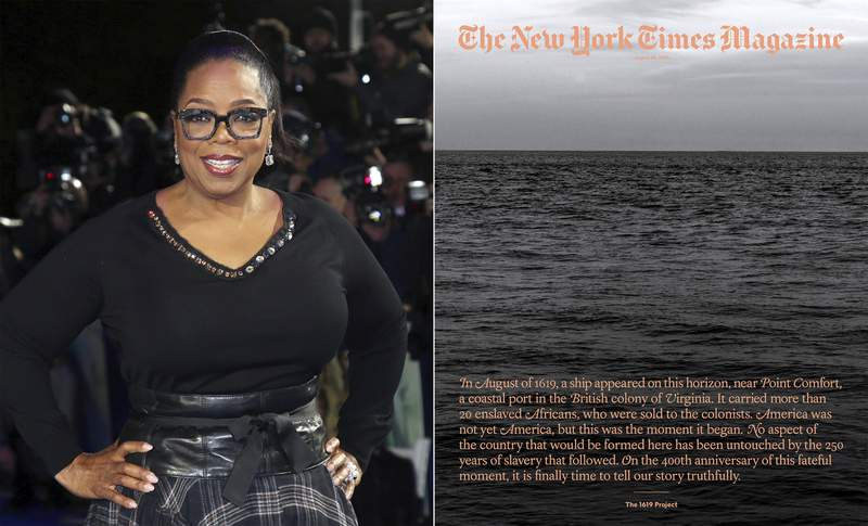 "In this combination photo, Oprah Winfrey poses for photographers at the premiere of the film ""A Wrinkle In Time"" in London on March 13, 2018, left, and cover art for a special issue of The New York Times Magazine's ""The 1619 Project. Winfrey and Lionsgate are partnering with Pulitzer Prize-winning journalist Nikole Hannah-Jones to adapt The New York Times 1619 Project for film and television. Lionsgate said Wednesday that it will work alongside The 1619 Project architect Hannah-Jones to develop a multi-media history of the legacy of slavery in America for a worldwide audience. (AP Photo, left, and The New York Times via AP)"